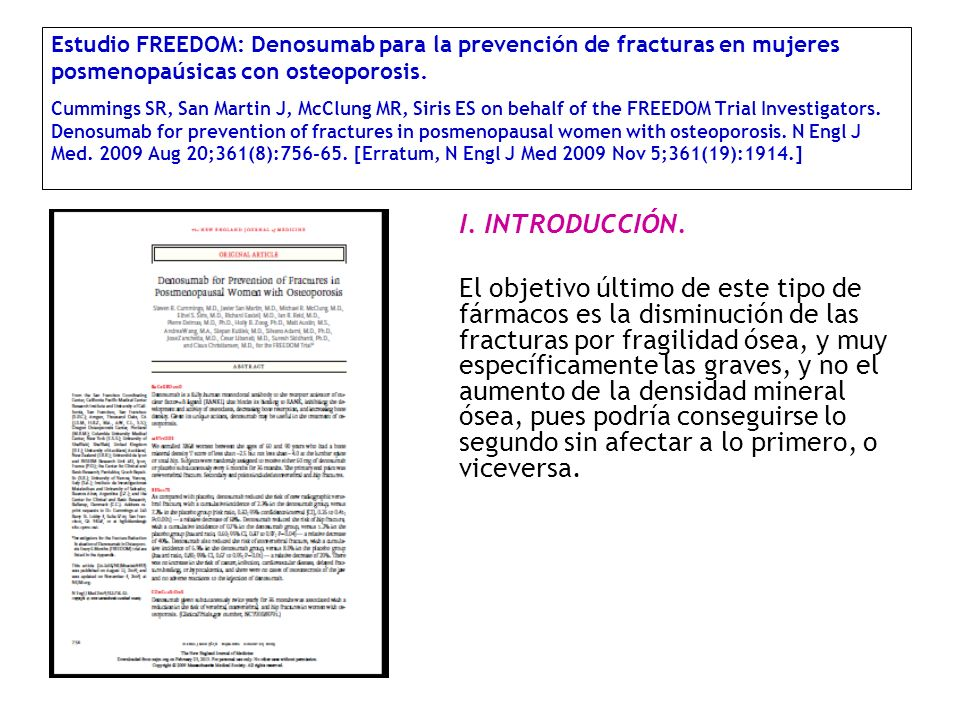 Estudio FREEDOM: Denosumab para la prevención de fracturas en mujeres posmenopaúsicas con osteoporosis. Cummings SR, San Martin J, McClung MR, Siris ES on behalf of the FREEDOM Trial Investigators. Denosumab for prevention of fractures in posmenopausal women with osteoporosis. N Engl J Med. 2009 Aug 20;361(8):756-65. [Erratum, N Engl J Med 2009 Nov 5;361(19):1914.]